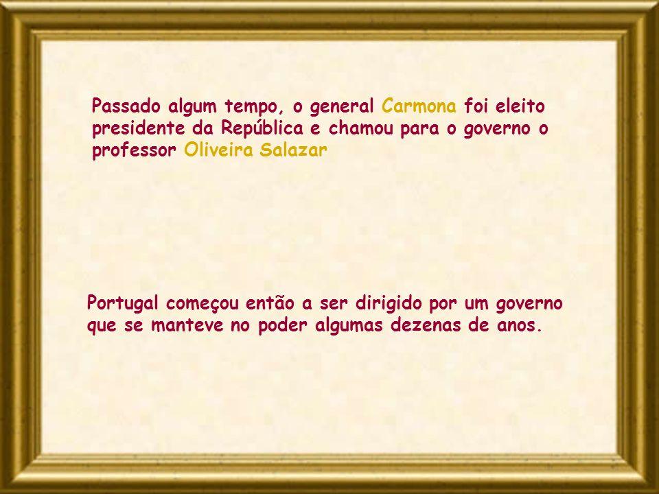 Portugal começou então a ser dirigido por um governo que se manteve no poder algumas dezenas de anos. Passado algum tempo, o general Carmona foi eleit