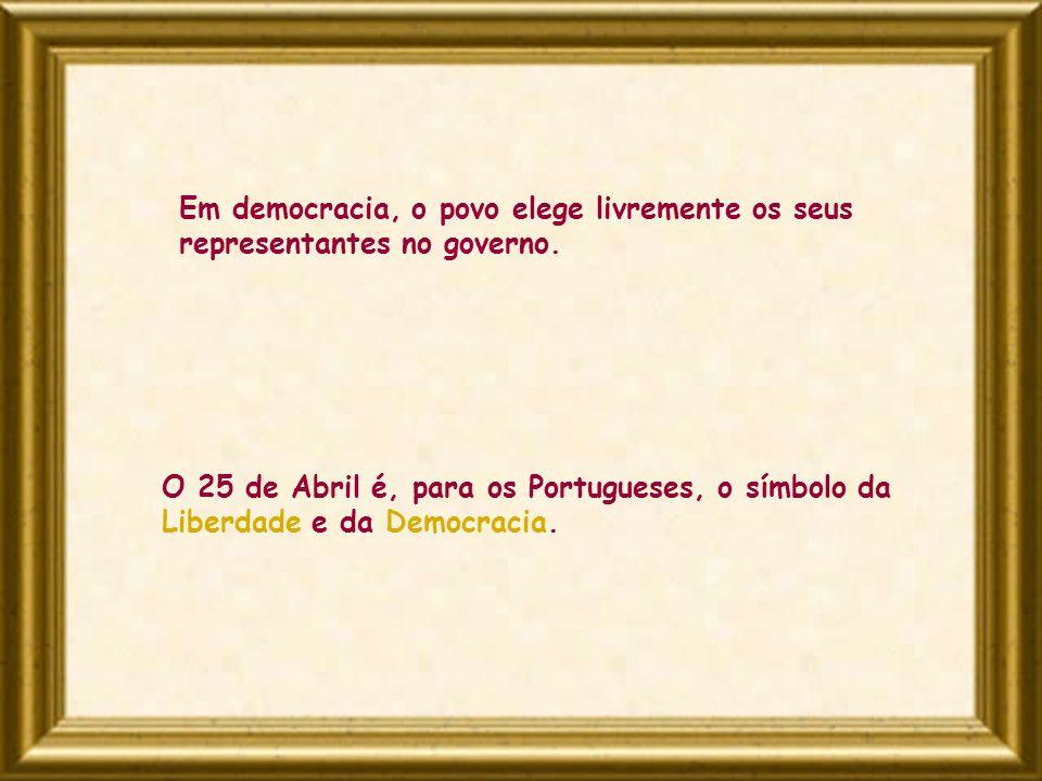 Em democracia, o povo elege livremente os seus representantes no governo. O 25 de Abril é, para os Portugueses, o símbolo da Liberdade e da Democracia