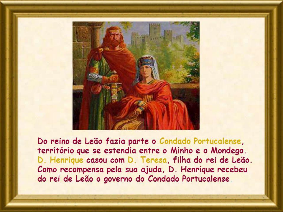 Do reino de Leão fazia parte o Condado Portucalense, território que se estendia entre o Minho e o Mondego. D. Henrique casou com D. Teresa, filha do r