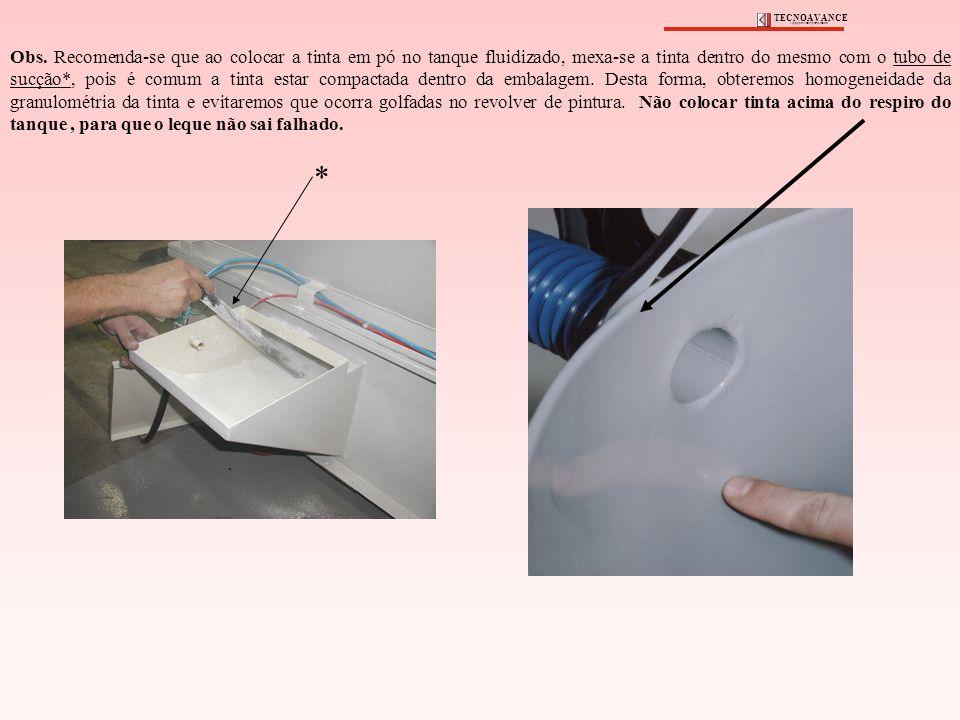 Obs. Recomenda-se que ao colocar a tinta em pó no tanque fluidizado, mexa-se a tinta dentro do mesmo com o tubo de sucção*, pois é comum a tinta estar