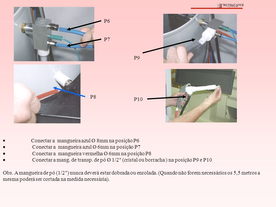 P6 P7 P8 P9 P10 Conectar a mangueira azul Ø 8mm na posição P6 Conectar a mangueira azul Ø 6mm na posição P7 Conectar a mangueira vermelha Ø 6mm na pos