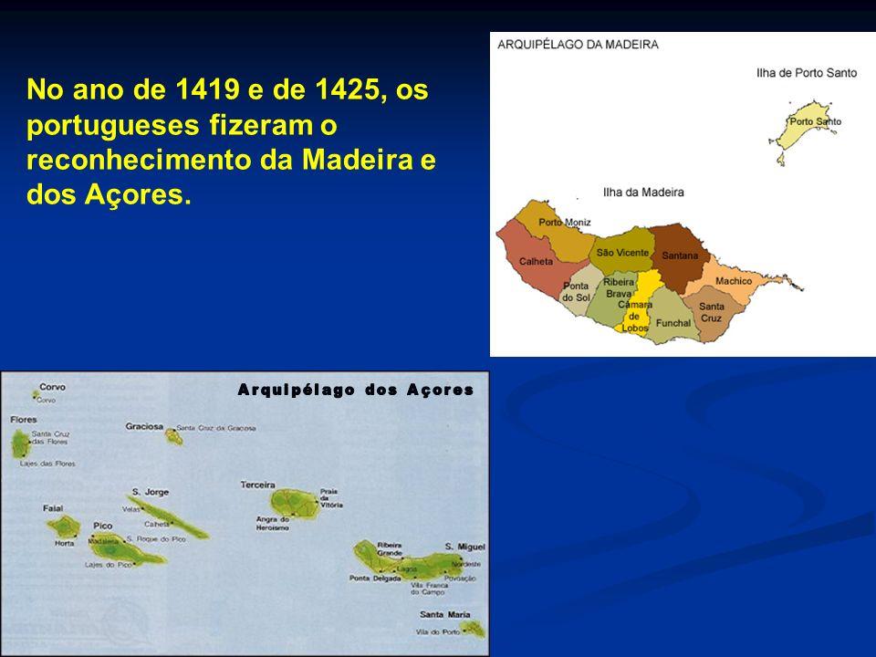 No ano de 1419 e de 1425, os portugueses fizeram o reconhecimento da Madeira e dos Açores.