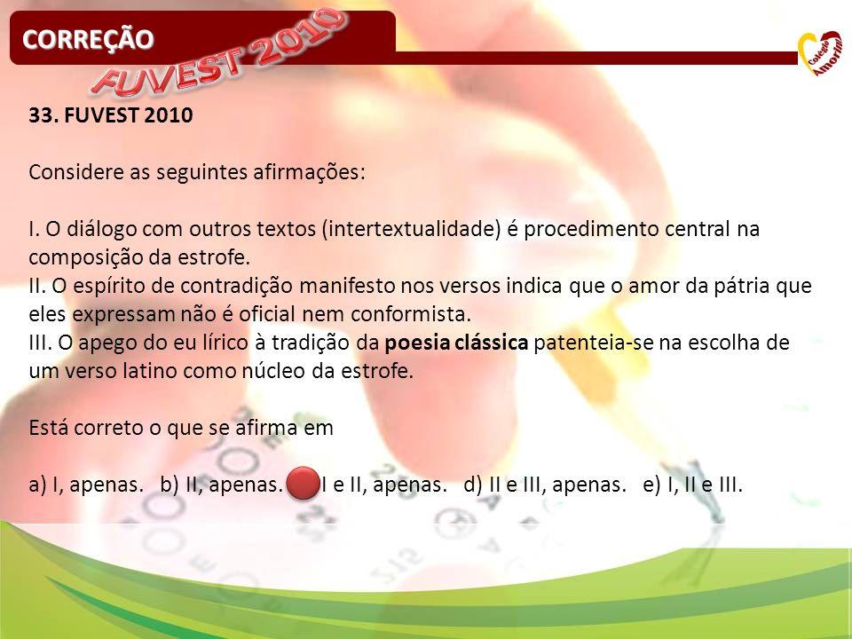 CORREÇÃO 33. FUVEST 2010 Considere as seguintes afirmações: I. O diálogo com outros textos (intertextualidade) é procedimento central na composição da