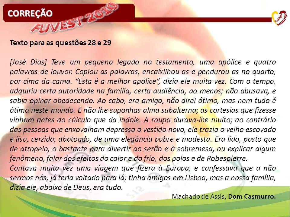 CORREÇÃO Texto para as questões 28 e 29 [José Dias] Teve um pequeno legado no testamento, uma apólice e quatro palavras de louvor. Copiou as palavras,