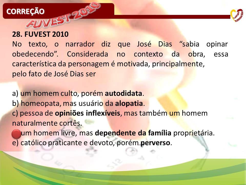 CORREÇÃO 28. FUVEST 2010 No texto, o narrador diz que José Dias sabia opinar obedecendo. Considerada no contexto da obra, essa característica da perso