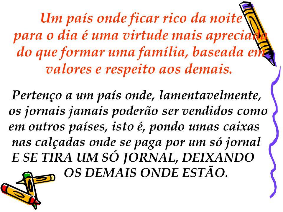 Esses defeitos, essa ESPERTEZA BRASILEIRA congênita, essa desonestidade em pequena escala, que depois cresce e evolui até converter-se em casos de escândalo, essa falta de qualidade humana, mais do que Collor, Itamar, Fernando Henrique ou Lula, é que é real e honestamente ruim, porque todos eles são brasileiros como nós, ELEITOS POR NÓS.