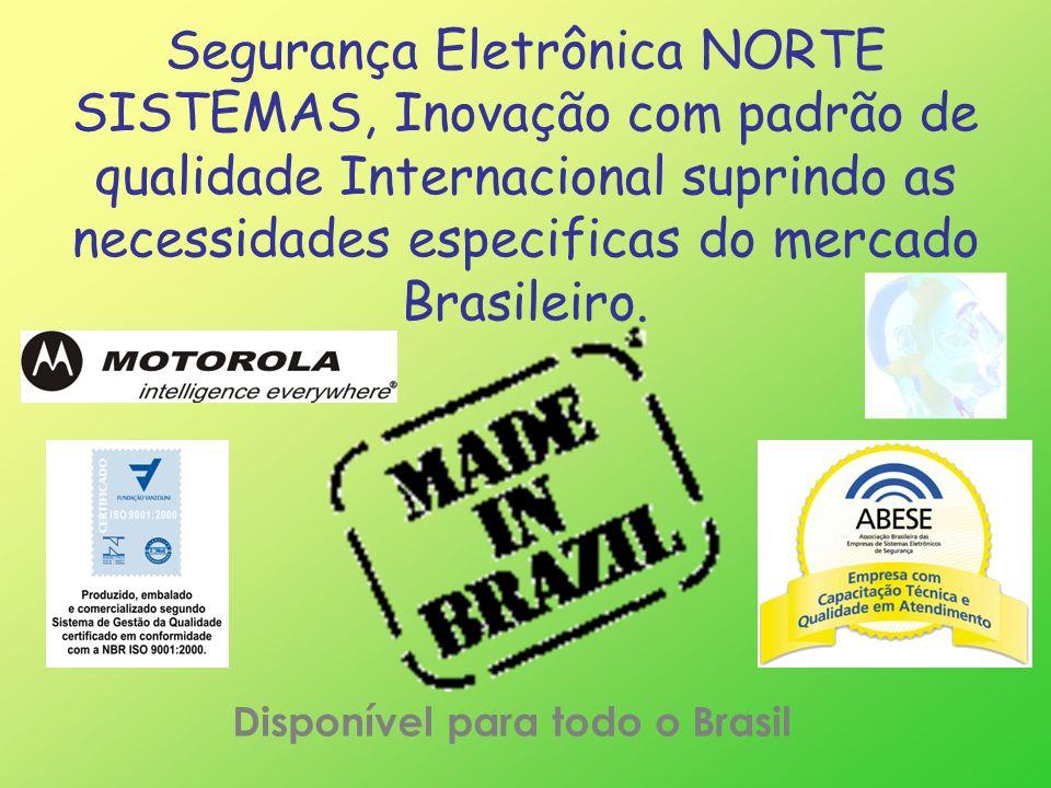 Segurança Eletrônica NORTE SISTEMAS, Inovação com padrão de qualidade Internacional suprindo as necessidades especificas do mercado Brasileiro. Dispon