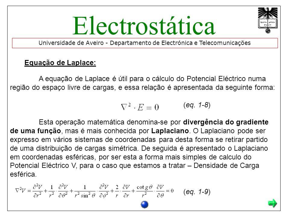Equação de Laplace: A equação de Laplace é útil para o cálculo do Potencial Eléctrico numa região do espaço livre de cargas, e essa relação é apresentada da seguinte forma: (eq.