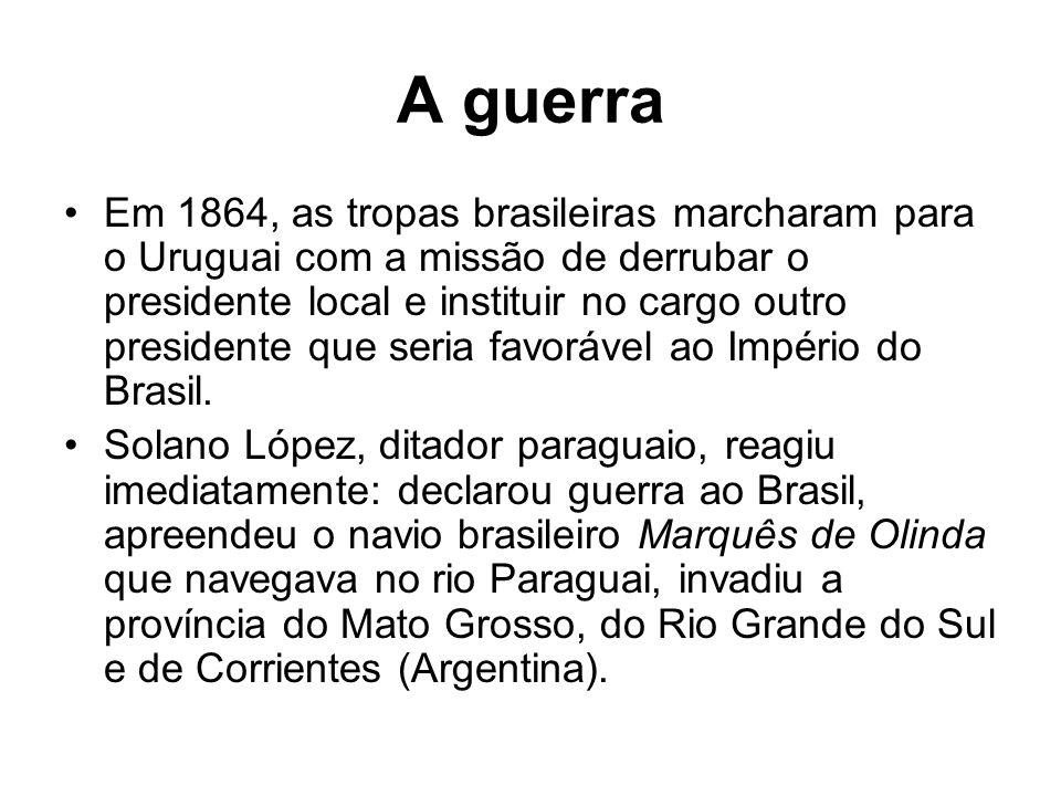 A guerra Em 1864, as tropas brasileiras marcharam para o Uruguai com a missão de derrubar o presidente local e instituir no cargo outro presidente que seria favorável ao Império do Brasil.