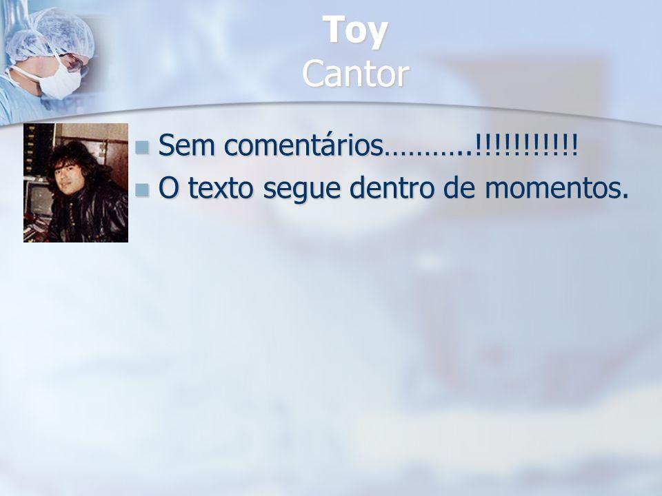 Toy Cantor Sem comentários………..!!!!!!!!!!! Sem comentários………..!!!!!!!!!!! O texto segue dentro de momentos. O texto segue dentro de momentos.