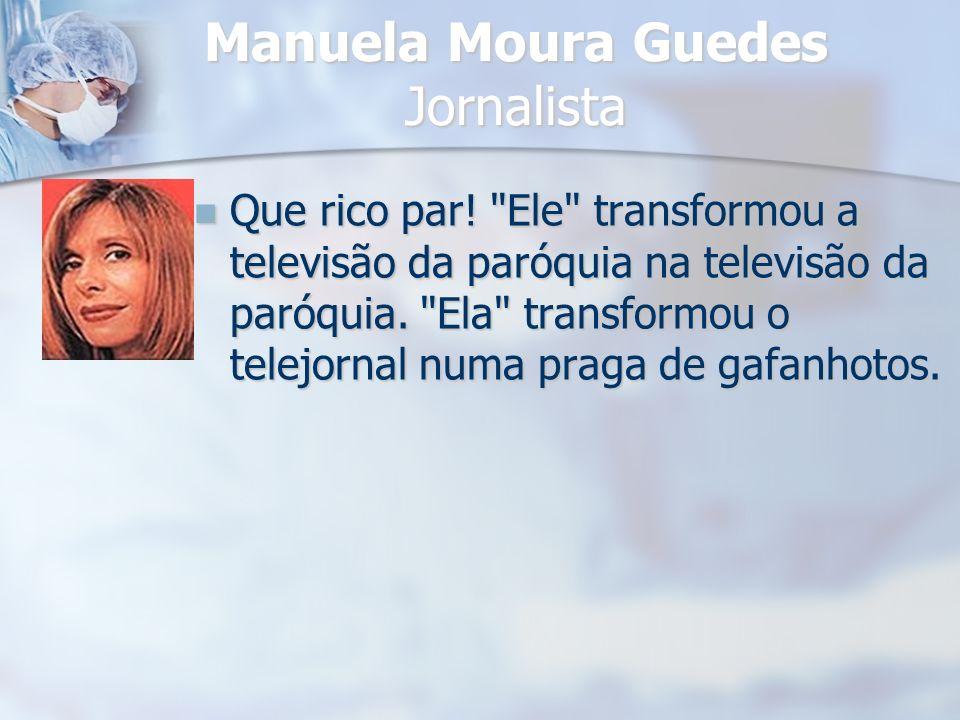 Manuela Moura Guedes Jornalista Que rico par!