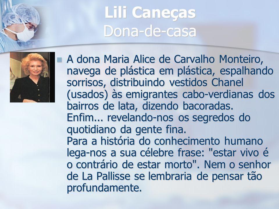 Lili Caneças Dona-de-casa A dona Maria Alice de Carvalho Monteiro, navega de plástica em plástica, espalhando sorrisos, distribuindo vestidos Chanel (