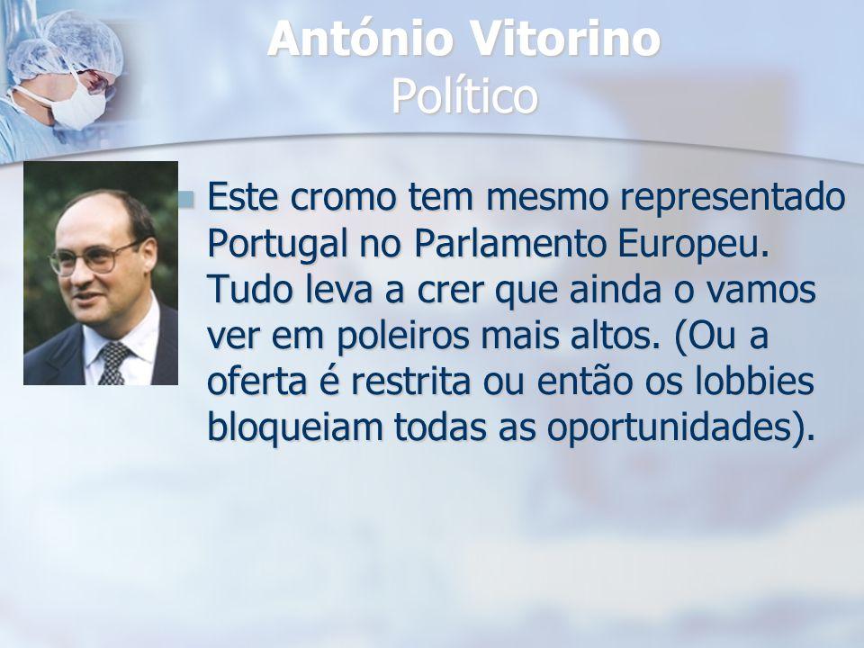 António Vitorino Político Este cromo tem mesmo representado Portugal no Parlamento Europeu. Tudo leva a crer que ainda o vamos ver em poleiros mais al