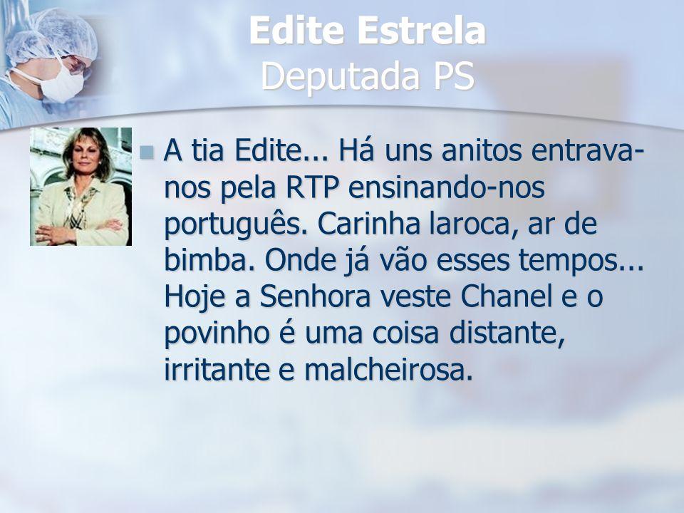 Edite Estrela Deputada PS A tia Edite... Há uns anitos entrava- nos pela RTP ensinando-nos português. Carinha laroca, ar de bimba. Onde já vão esses t