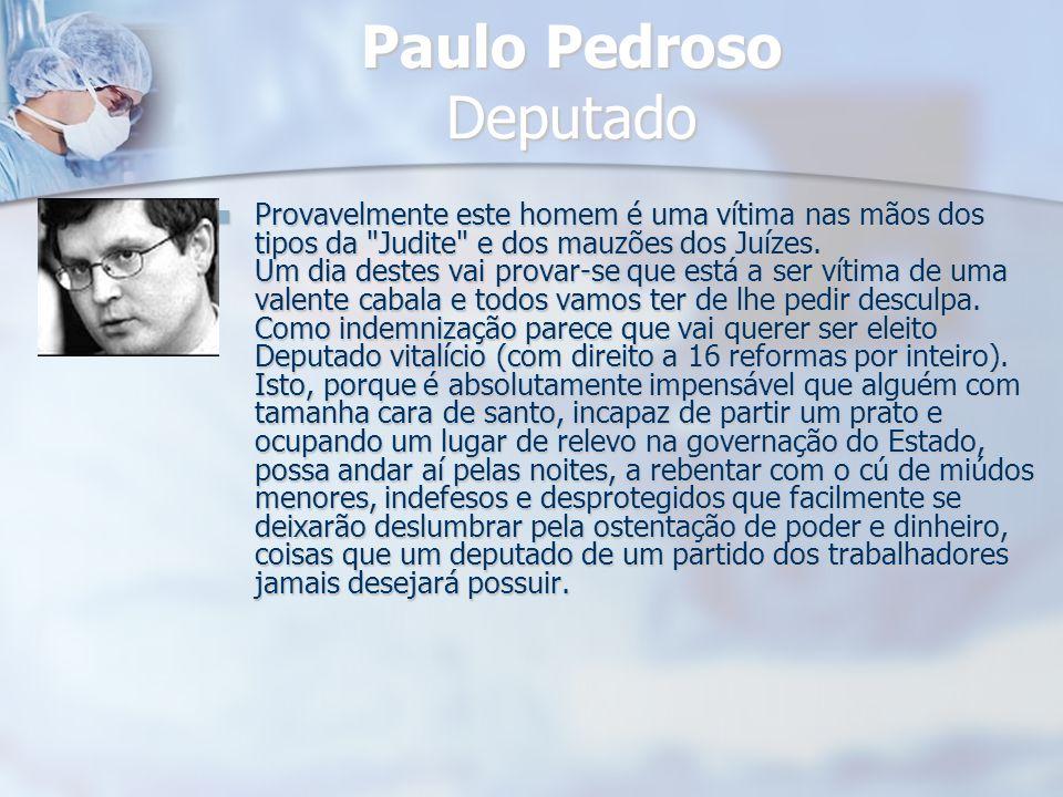 Paulo Pedroso Deputado Provavelmente este homem é uma vítima nas mãos dos tipos da