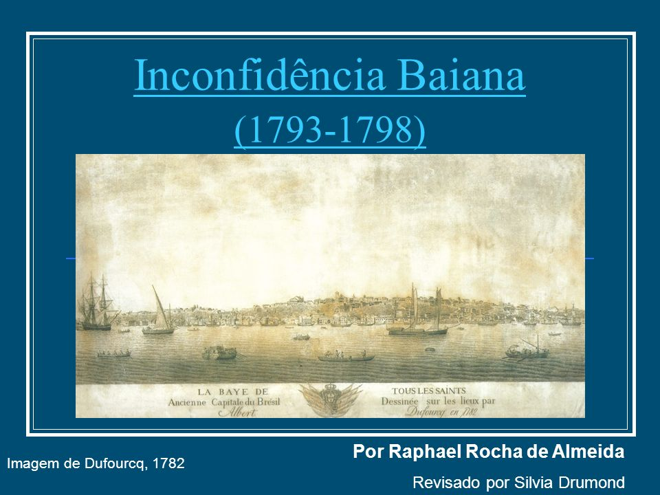 Inconfidência Baiana (1793-1798) 1798 Por Raphael Rocha de Almeida Revisado por Silvia Drumond Imagem de Dufourcq, 1782