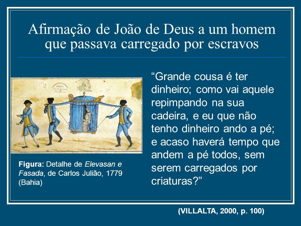 Afirmação de João de Deus a um homem que passava carregado por escravos Grande cousa é ter dinheiro; como vai aquele repimpando na sua cadeira, e eu q