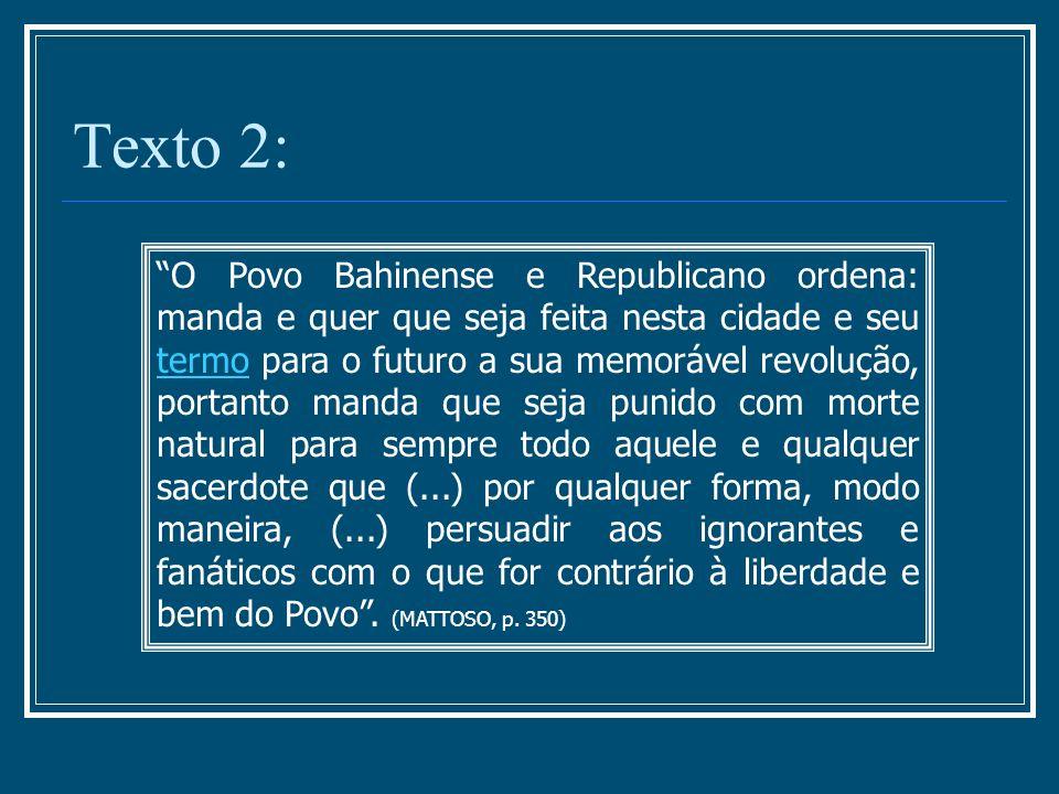 Texto 2: O Povo Bahinense e Republicano ordena: manda e quer que seja feita nesta cidade e seu termo para o futuro a sua memorável revolução, portanto