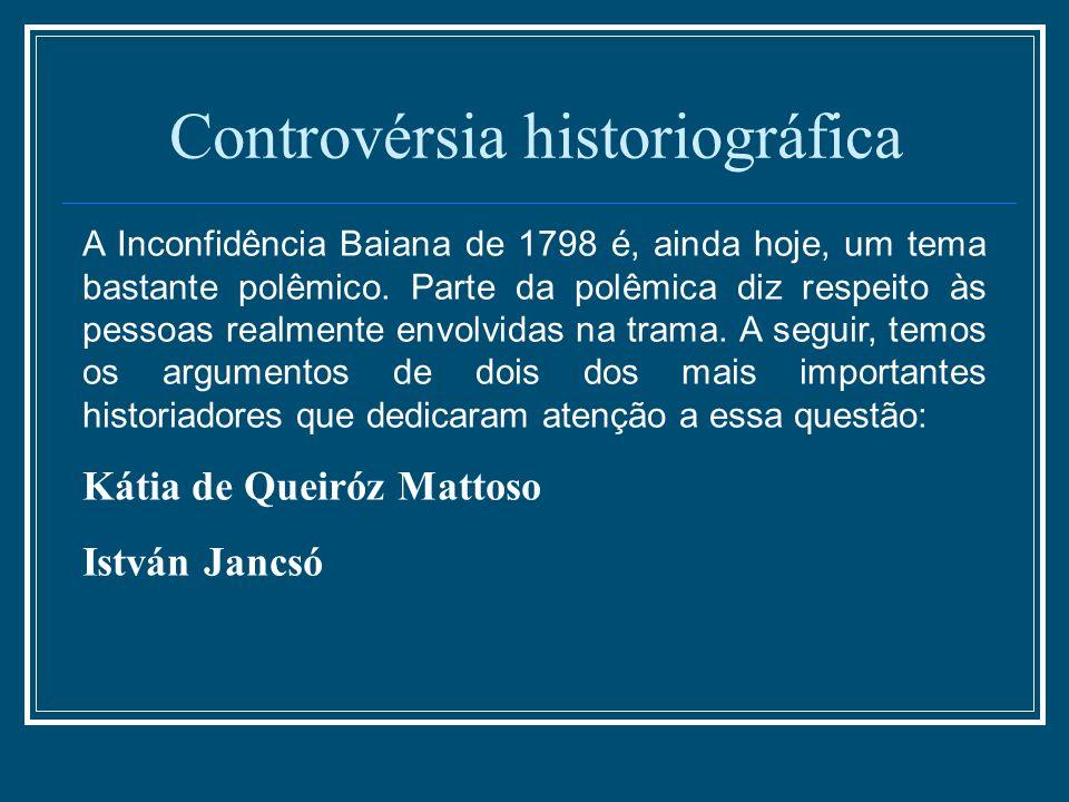 Controvérsia historiográfica A Inconfidência Baiana de 1798 é, ainda hoje, um tema bastante polêmico. Parte da polêmica diz respeito às pessoas realme
