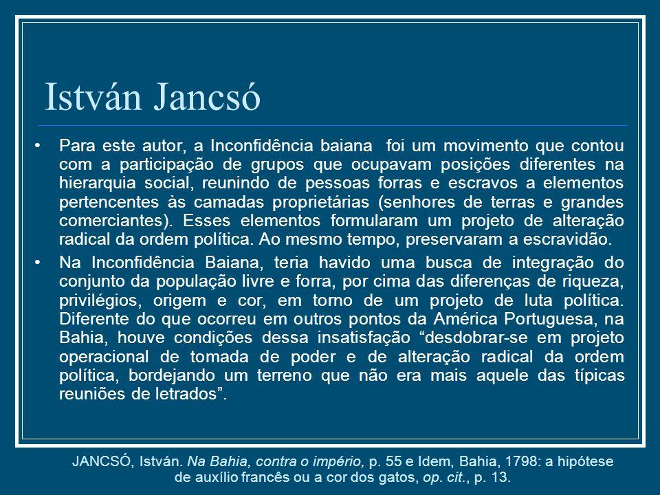 István Jancsó Para este autor, a Inconfidência baiana foi um movimento que contou com a participação de grupos que ocupavam posições diferentes na hie