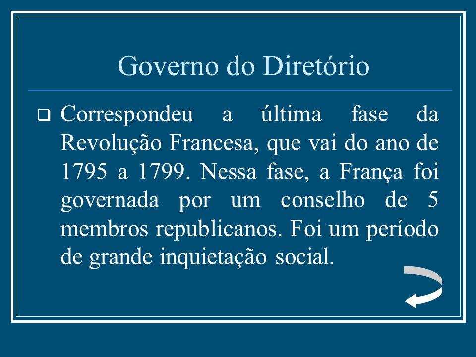 Governo do Diretório Correspondeu a última fase da Revolução Francesa, que vai do ano de 1795 a 1799. Nessa fase, a França foi governada por um consel