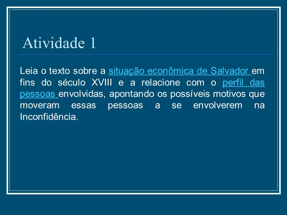 Atividade Final: A partir de suas conclusões anteriores, escreva um texto que considere os seguintes aspectos da Inconfidência Baiana: Pessoas envolvidas e a situação econômica de Salvador, em fins do séc.