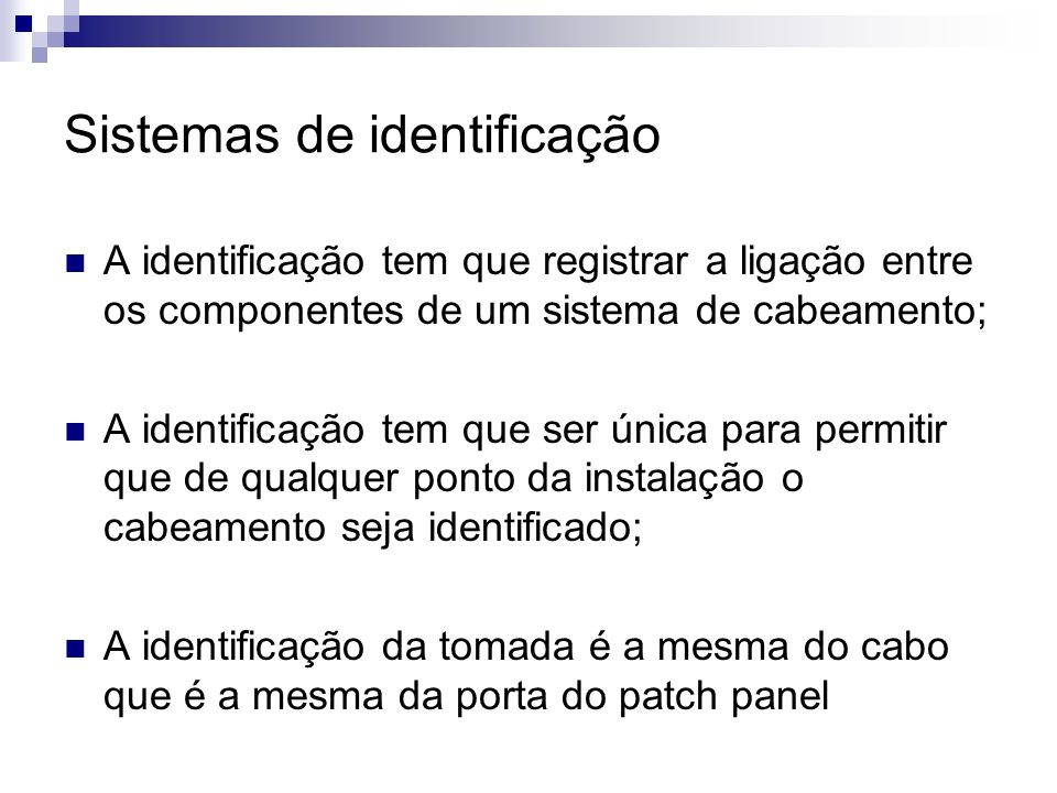 Sistemas de identificação A identificação tem que registrar a ligação entre os componentes de um sistema de cabeamento; A identificação tem que ser ún