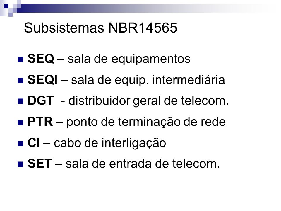 SEQ – sala de equipamentos SEQI – sala de equip. intermediária DGT - distribuidor geral de telecom. PTR – ponto de terminação de rede CI – cabo de int