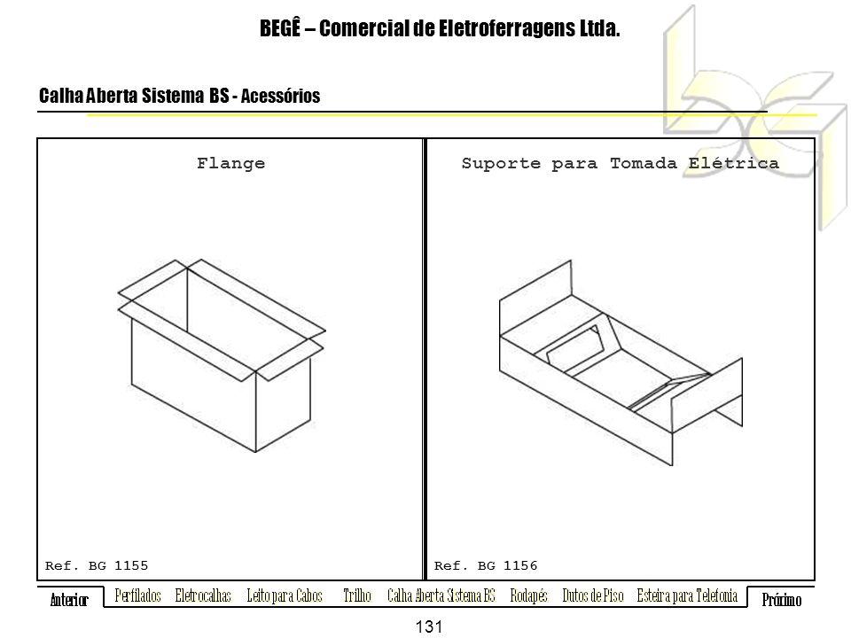 Flange BEGÊ – Comercial de Eletroferragens Ltda.Calha Aberta Sistema BS - Acessórios Ref.