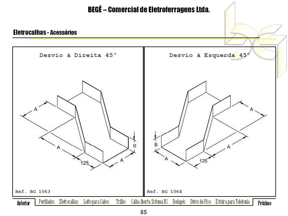 Desvio à Direita 45º BEGÊ – Comercial de Eletroferragens Ltda.