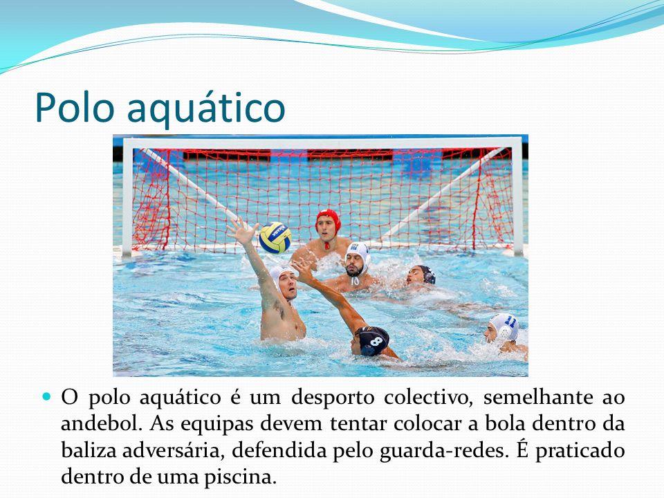 Polo aquático O polo aquático é um desporto colectivo, semelhante ao andebol. As equipas devem tentar colocar a bola dentro da baliza adversária, defe