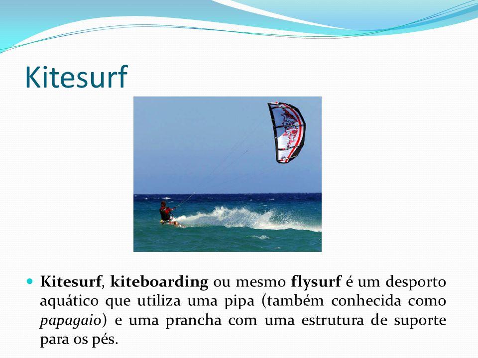 Kitesurf Kitesurf, kiteboarding ou mesmo flysurf é um desporto aquático que utiliza uma pipa (também conhecida como papagaio) e uma prancha com uma es