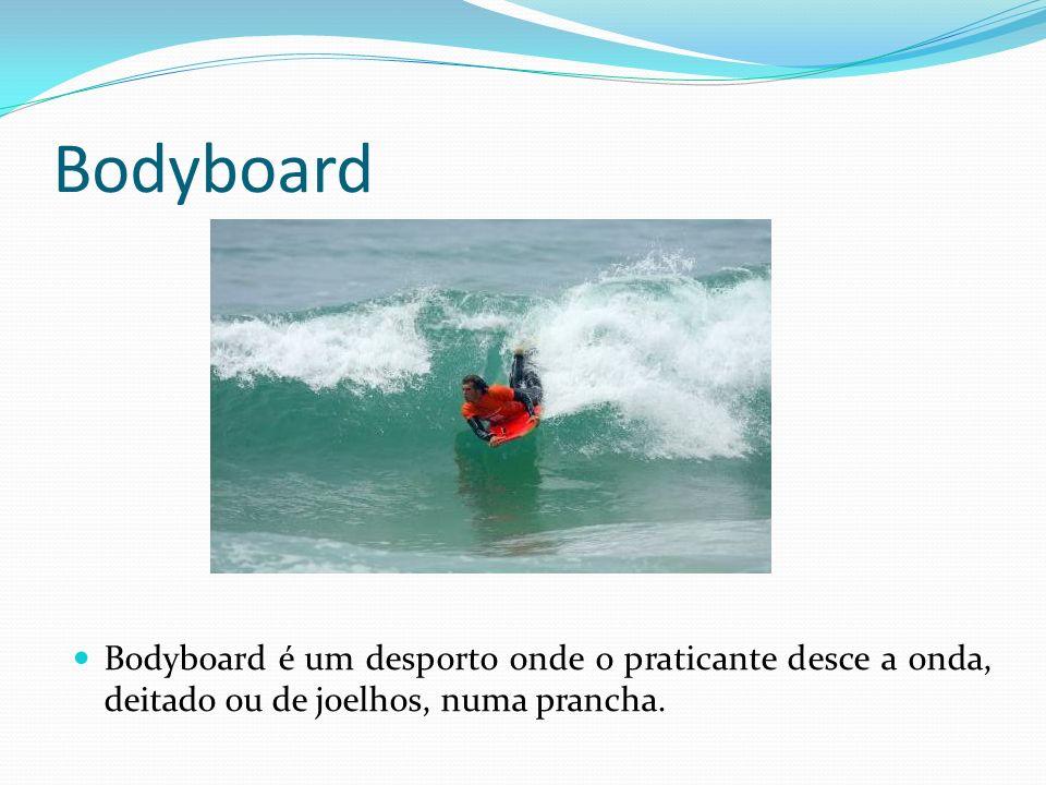 Bodyboard Bodyboard é um desporto onde o praticante desce a onda, deitado ou de joelhos, numa prancha.