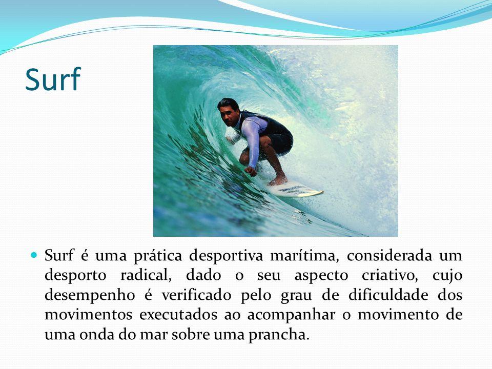 Surf Surf é uma prática desportiva marítima, considerada um desporto radical, dado o seu aspecto criativo, cujo desempenho é verificado pelo grau de d