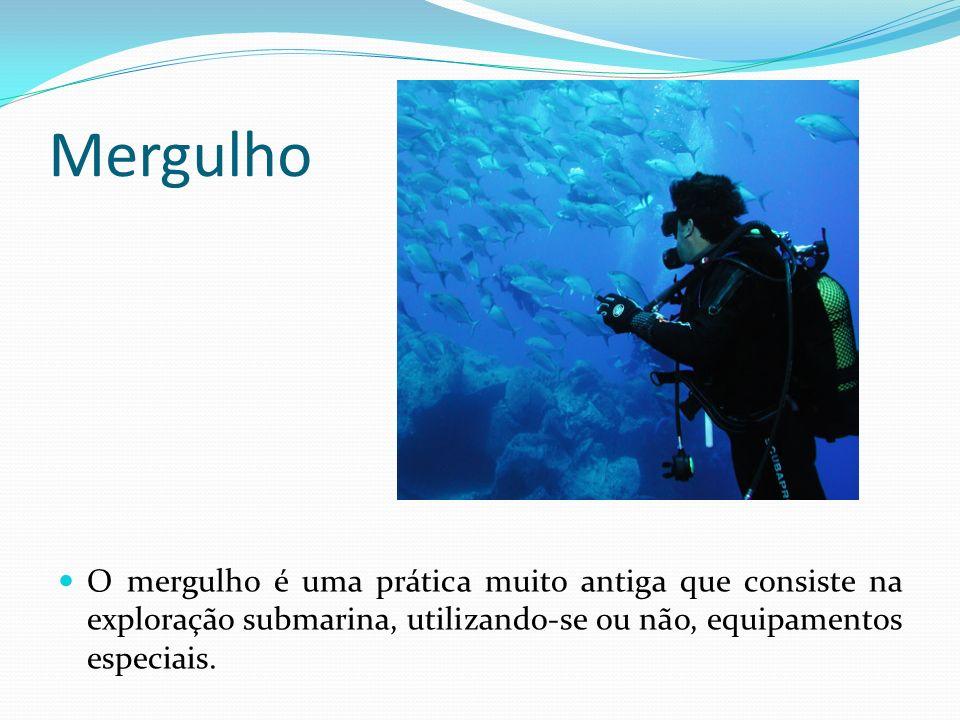 Mergulho O mergulho é uma prática muito antiga que consiste na exploração submarina, utilizando-se ou não, equipamentos especiais.