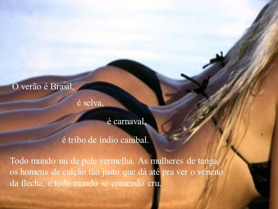 O verão é Brasil, Todo mundo nu de pele vermelha.