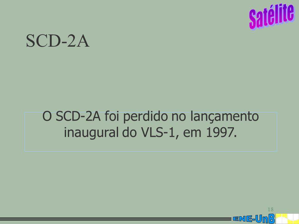 18 SCD-2A O SCD-2A foi perdido no lançamento inaugural do VLS-1, em 1997.