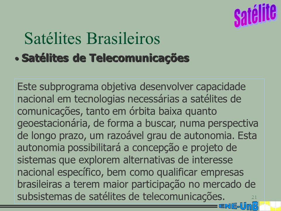 21 Satélites Brasileiros Este subprograma objetiva desenvolver capacidade nacional em tecnologias necessárias a satélites de comunicações, tanto em ór