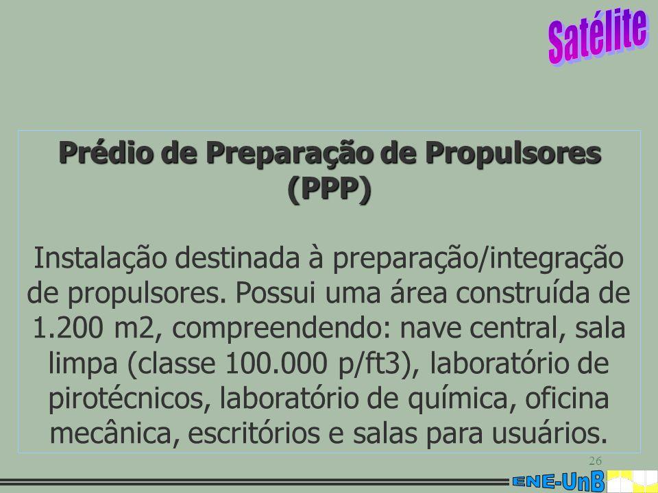 26 Prédio de Preparação de Propulsores (PPP) Instalação destinada à preparação/integração de propulsores. Possui uma área construída de 1.200 m2, comp