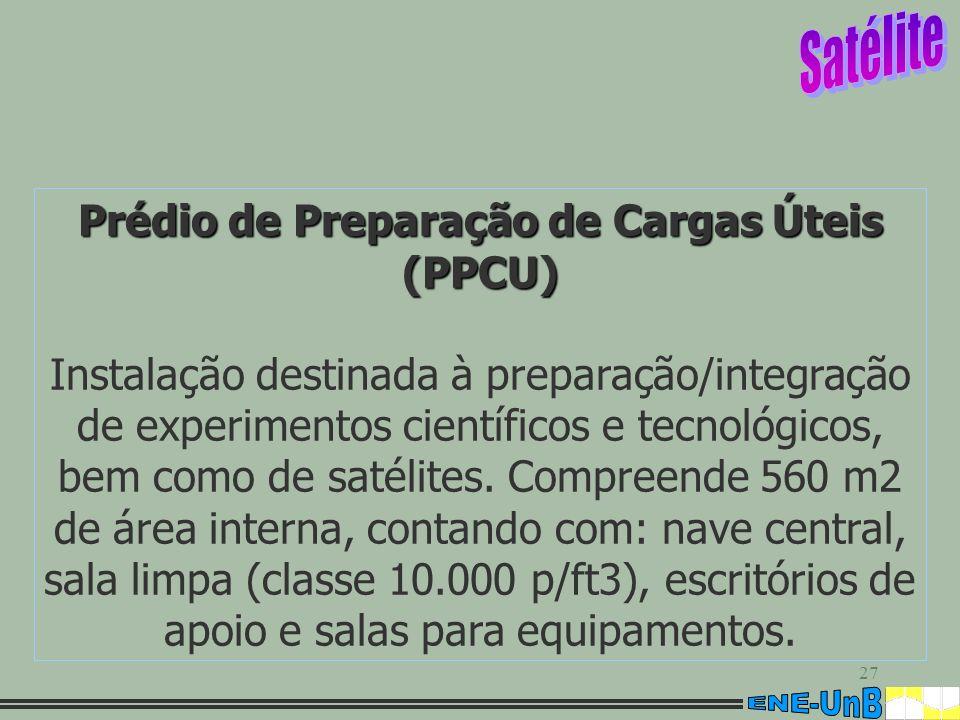 27 Prédio de Preparação de Cargas Úteis (PPCU) Instalação destinada à preparação/integração de experimentos científicos e tecnológicos, bem como de sa