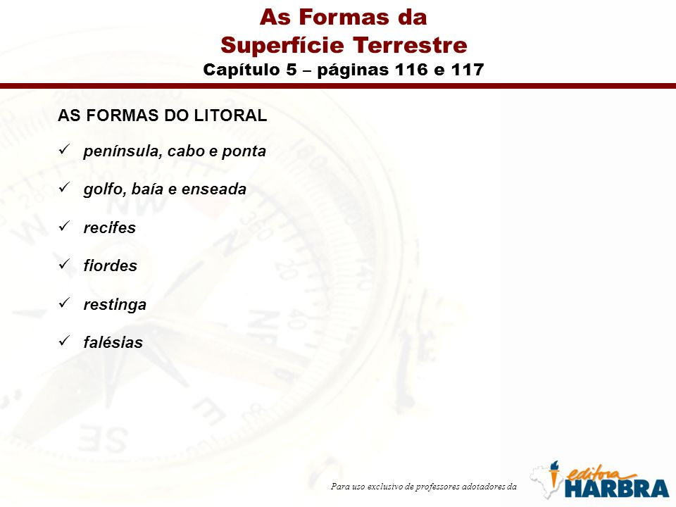 Para uso exclusivo de professores adotadores da As Formas da Superfície Terrestre Capítulo 5 – páginas 116 e 117 AS FORMAS DO LITORAL península, cabo