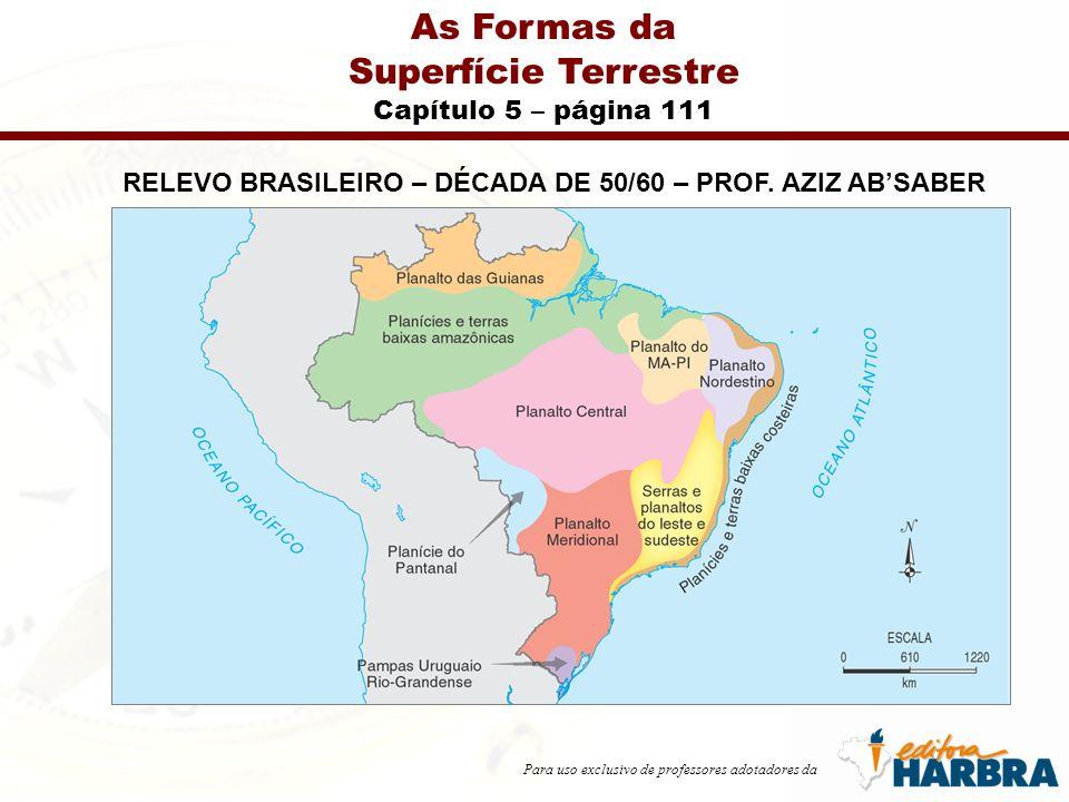Para uso exclusivo de professores adotadores da As Formas da Superfície Terrestre Capítulo 5 – página 111 RELEVO BRASILEIRO – DÉCADA DE 50/60 – PROF.