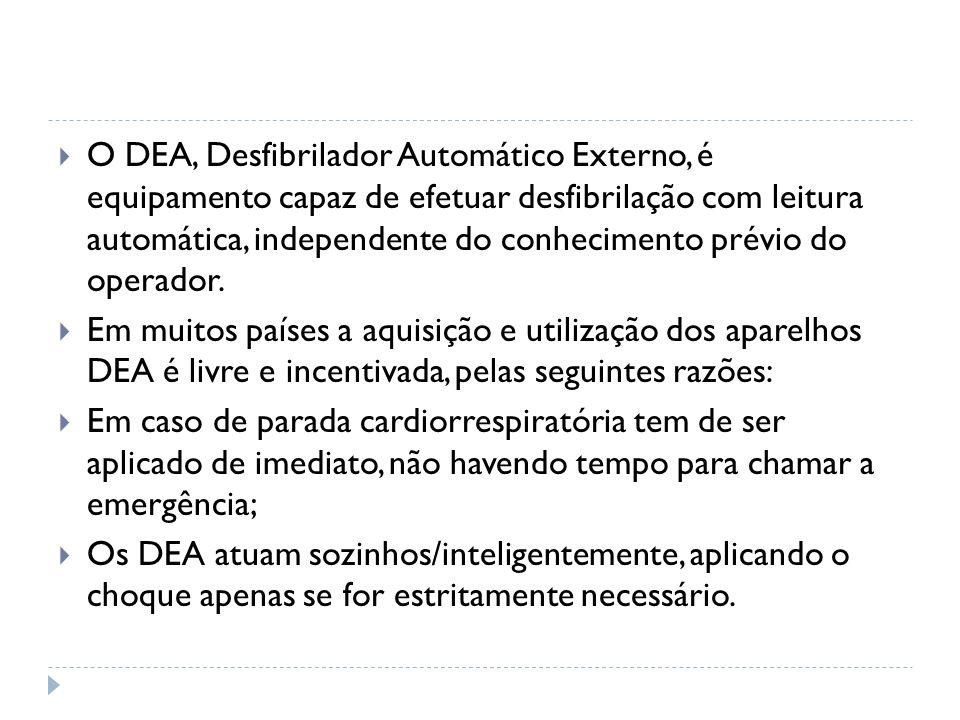 O DEA, Desfibrilador Automático Externo, é equipamento capaz de efetuar desfibrilação com leitura automática, independente do conhecimento prévio do o