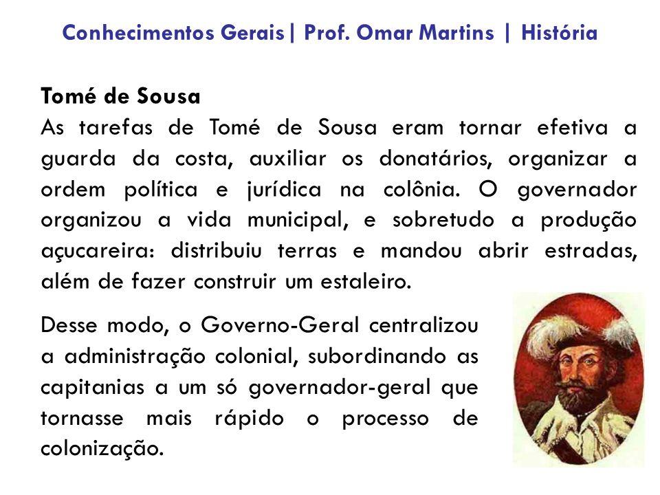 Tomé de Sousa As tarefas de Tomé de Sousa eram tornar efetiva a guarda da costa, auxiliar os donatários, organizar a ordem política e jurídica na colônia.
