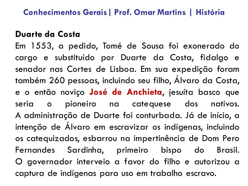 Duarte da Costa Em 1553, a pedido, Tomé de Sousa foi exonerado do cargo e substituído por Duarte da Costa, fidalgo e senador nas Cortes de Lisboa.