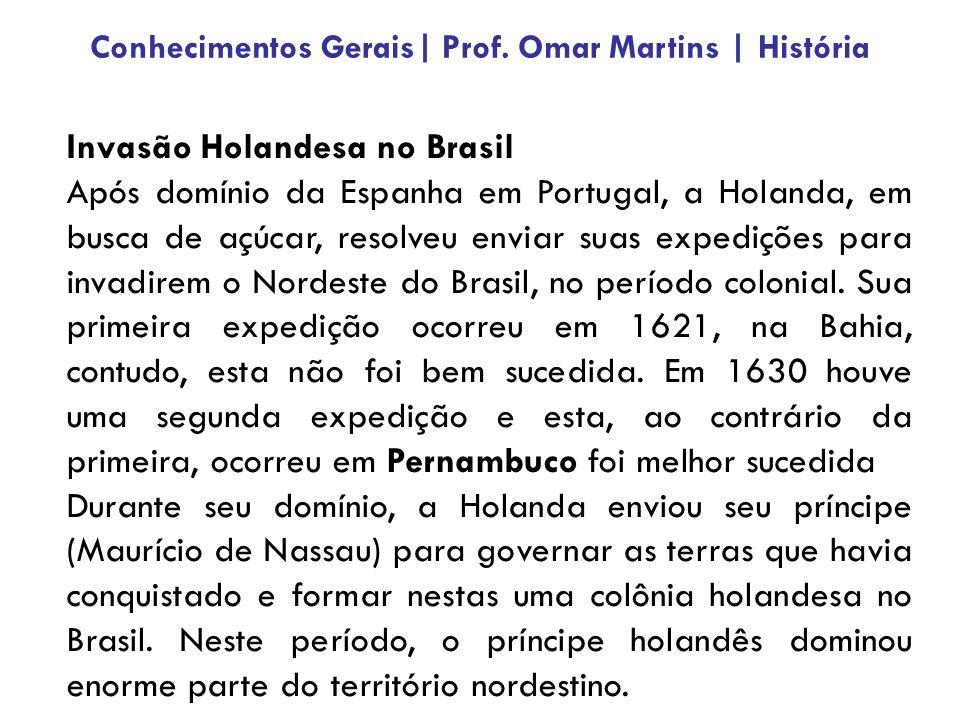 Invasão Holandesa no Brasil Após domínio da Espanha em Portugal, a Holanda, em busca de açúcar, resolveu enviar suas expedições para invadirem o Nordeste do Brasil, no período colonial.