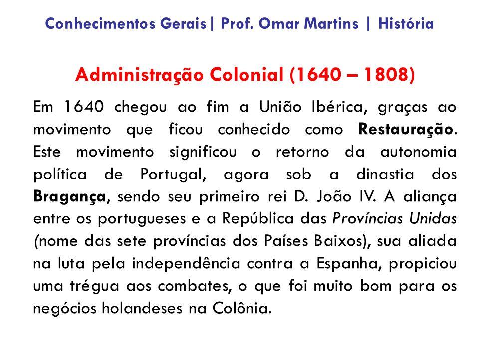 Administração Colonial (1640 – 1808) Em 1640 chegou ao fim a União Ibérica, graças ao movimento que ficou conhecido como Restauração.