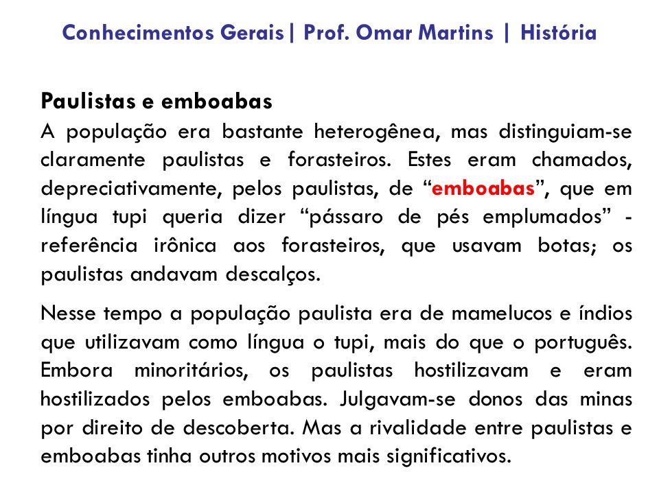 Paulistas e emboabas A população era bastante heterogênea, mas distinguiam-se claramente paulistas e forasteiros.