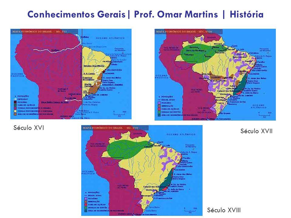 Século XVI Século XVII Século XVIII Conhecimentos Gerais| Prof. Omar Martins | História