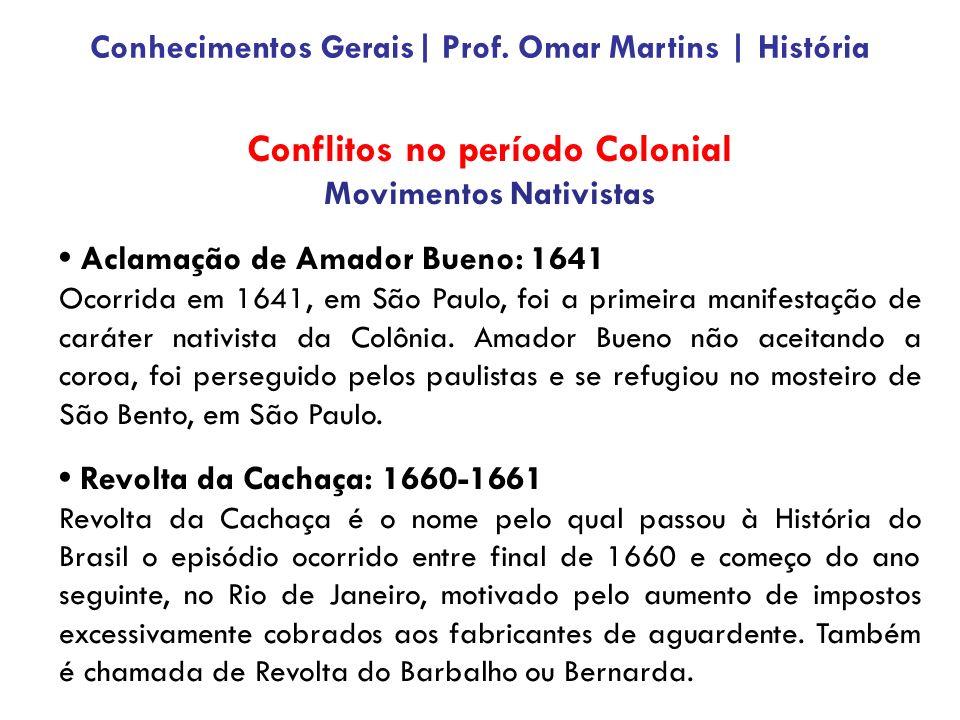 Conflitos no período Colonial Movimentos Nativistas Aclamação de Amador Bueno: 1641 Ocorrida em 1641, em São Paulo, foi a primeira manifestação de caráter nativista da Colônia.